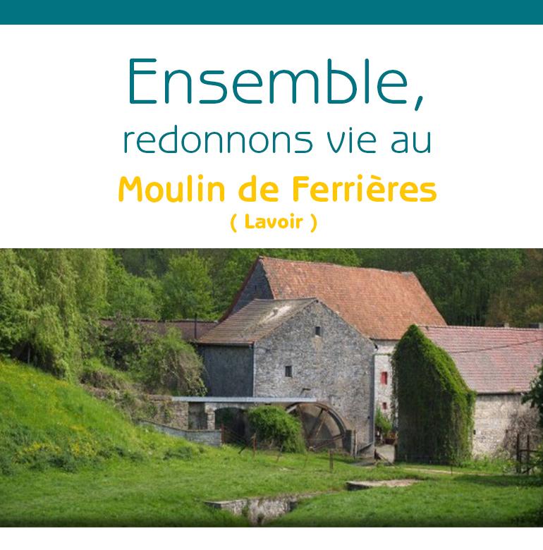 Le Moulin de Ferrières - Ensemble, redonnons-lui vie !